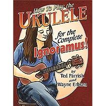 Ukulele for the Complete Ignoramus (English Edition)
