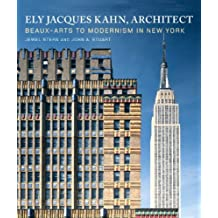 Ely Jacques Kahn, Architect: Beaux-Arts to Modernism in New York