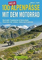 100 neue Alpenpässe mit dem Motorrad: Noch mehr Traumkurven in Deutschland, Österreich, der Schweiz, Italien und Frankreich