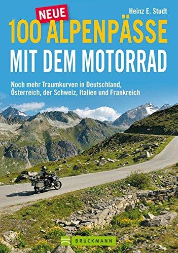 Preisvergleich Produktbild 100 neue Alpenpässe mit dem Motorrad: Noch mehr Traumkurven in Deutschland, Österreich, der Schweiz, Italien und Frankreich