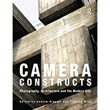 Camera Constructs: Photography, Architecture and the Modern City (English Edition)