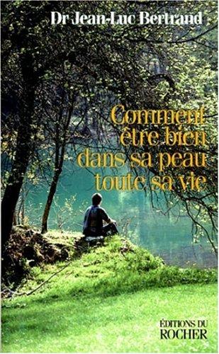 COMMENT ETRE BIEN DANS SA PEAU TOUTE SA VIE. : Edition 1998 augmentée par Jean-Luc Bertrand