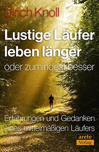 Lustige Läufer leben länger - oder zumindest besser: Erfahrungen und Gedanken eines mittelmäßigen Läufers