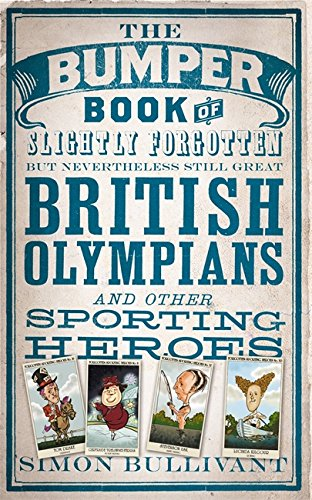 The Bumper Book of Slightly Forgotten but Nevertheless Still Great British Olympians and Other Sporting Heroes por Simon Bullivant