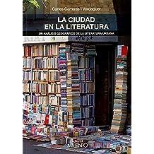 La Ciudad En La Literatura. Un Análisis Geográfico De La Literatura Urbana (Varia)