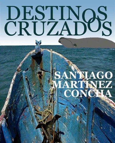 DESTINOS CRUZADOS por Santiago Martínez Concha
