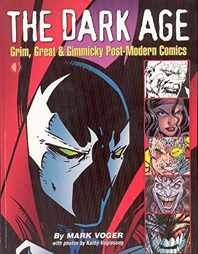The Dark Age: Grim, Great & Gimmicky Post-Modern Comics by Mark Voger (2006-01-18)