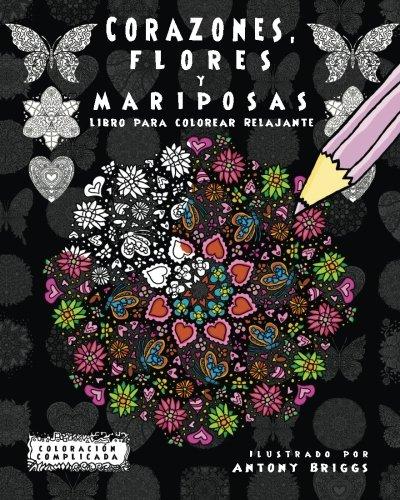 Corazones, Flores y Mariposas: Libro para colorear Relajante (Coloración Complicada)