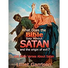 What Does the Bible Say About Satan and the Origin of Evil?: 100 Bible Verses About Satan