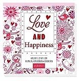 Love and Happiness: Verliebte Zitate zum Ausmalen, Verschenken & Dekorieren (Malprodukte für Erwachsene)