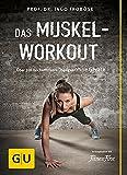 Das Muskel-Workout: Über 100 hocheffiziente Übungen ohne Geräte
