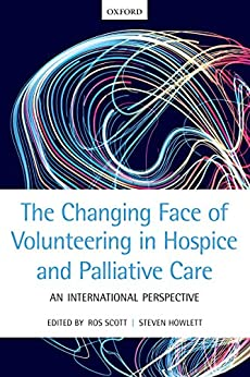 The Changing Face Of Volunteering In Hospice And Palliative Care por Ros Scott