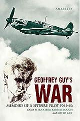 Geoffrey Guy's War: Memoirs of a Spitfire Pilot Paperback