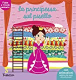 La principessa sul pisello. Fiabe animate. Libri per imparare. Ediz. illustrata