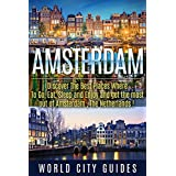 AMSTERDAM :Amsterdam, Discover The Best Places Where To Go, Eat, Sleep And Enjoy And Get The Best Out Of Amsterdam ! - Amsterdam,The Netherlands - (WCG) (English Edition)