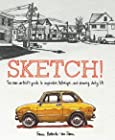 Sketch! The Non-Artist's Guide to Inspiration, Technique, and Drawing Daily Life