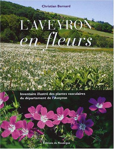 L'Aveyron en fleurs : Inventaire illustré des plantes vasculaires du département de l'Aveyron