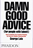 Damn Good Advice (For People with Talent!): How To Unleash Your Creative Potential by America's Master Communicator…