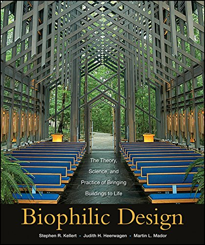 Biophilic Design: The Theory, Science and Practice of Bringing Buildings to Life por Stephen R. Kellert