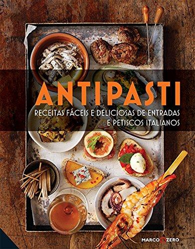 Antipasti. Receitas Fáceis e Deliciosas de Entradas e Petiscos Italianos (Em Portuguese do Brasil)
