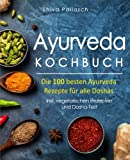 Ayurveda Kochbuch – Die 100 besten Ayurveda Rezepte für alle Doshas – inkl. vegetarischen Rezepten und Dosha-Test