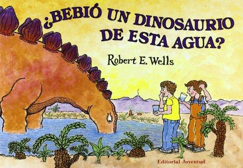 BEBIO UN DINOSAURIO DE ESTA AGUA (LIBROS DE ROBERT E. WELLS) por Robert Wells