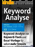 Keyword-Analyse: Keyword-Analyse mit Keyword-Tools und Excel-Vorlage für sofort mehr Umsatz (German Edition)