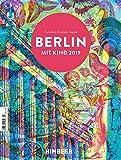 BERLIN MIT KIND 2019: Der Familien-Freizeit-Guide. Mit 1000 Ideen für jedes Alter und Wetter. -