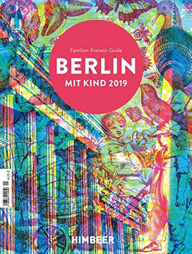 BERLIN MIT KIND 2019: Der Familien-Freizeit-Guide. Mit 1000 Ideen für jedes Alter und Wetter.
