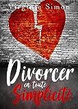 Divorcer en toute Simplicité: (Guide du Divorce : Finances, Enfants, Avocat, Pensions, Procédures...)...