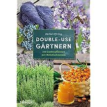 Double-use-Gärtnern: 100 Gartenpflanzen mit Mehrfachnutzen