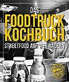 Das Foodtruck-Kochbuch: Streetfood auf vier Rädern - Burger, Hotdogs, Tacos - regional, vegetarisch und mehr