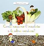 Scarica Libro Come nascono l insalata e altre verdure Scopriamo insieme Ediz illustrata (PDF,EPUB,MOBI) Online Italiano Gratis