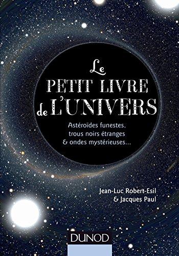 Le petit livre de l'Univers - Astrodes funestes, trous noirs tranges et ondes mystrieuses: Astrodes funestes, trous noirs tranges et ondes mystrieuses...