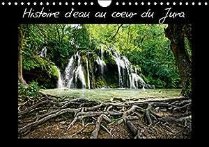 Histoire d'eau au coeur du Jura (Calendrier mural 2016 DIN A4 horizontal)