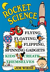 Rocket Science 50 Flying, Floating, Flipping, Spinning Gadgets Kids Create Themselves (Children's)