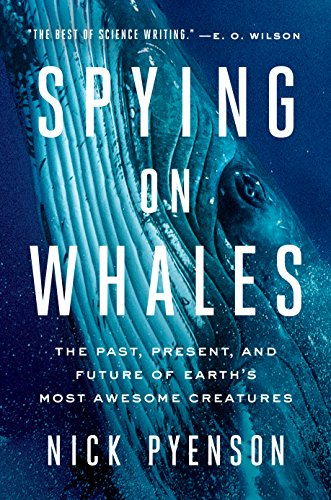 Spying on Whales: The Past, Present, and Future of Earth's Most Awesome Creatures por Nick Pyenson