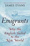 Emigrants: Why the English Sailed to the New World by James Evans