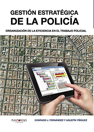 Gestión estratégica de la policía: Organización de la eficiencia en el trabajo policial por Conrado J. Fernández Justes