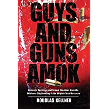 Guys and Guns Amok: Domestic Terrorism and School Shootings from the Oklahoma City Bombing to the Virginia Tech Massacre