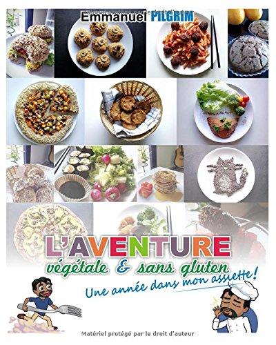 Une année dans mon assiette!: L'aventure végétale et sans gluten par Emmanuel Pilgrim