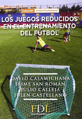 Los Juegos reducidos en el entrenamiento del fútbol por David Casamichana Gómez