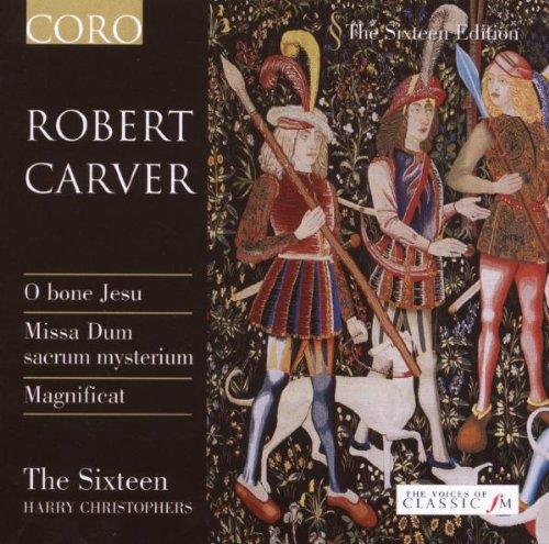 - Robert Carver: Missa Dum Sacrum Mysterium / Magnificat / u.a.
