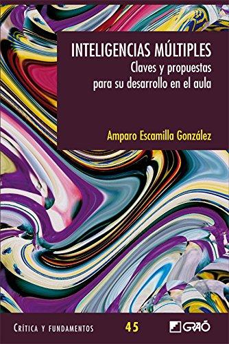 Inteligencias mútiples. Claves y propuestas para el aula. (CRITICA Y FUNDAMENTOS) por Amparo Escamilla González