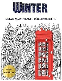 Detail-Malvorlagen fur Erwachsene (Winter): Dieses Buch besteht aus 30 Malblatter, die zum Ausmalen, Einrahmen und/oder Meditieren verwendet werden ... werden und wird mit 10 Bonus-PD