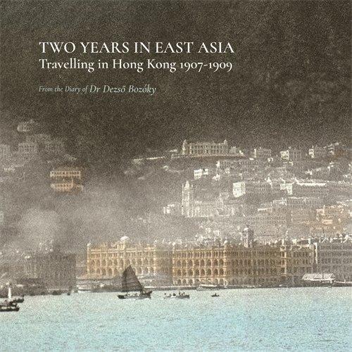 Two Years in East Asia - Travelling in Hong Kong, 1907-1909 por Elizabeth Szasz