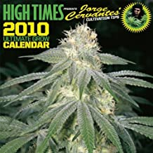 High Times 2010 Ultimate Grow Calendar: Presents Jorge Cervante's Cultivation Tips