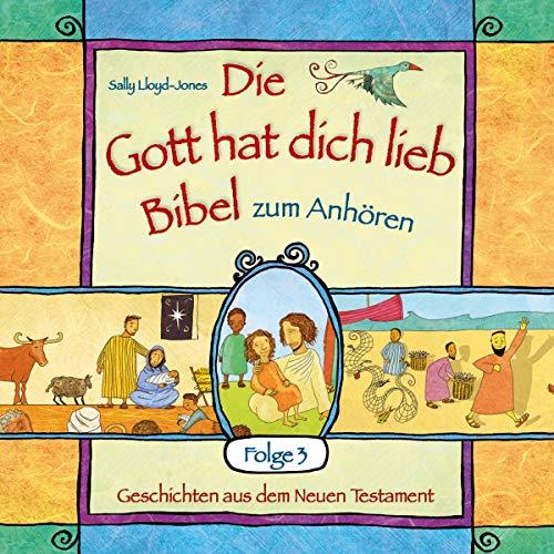 Die Gott hat dich lieb Bibel zum Anhören (3): Geschichten aus dem Neuen Testament (Audio-bibel Kinder)