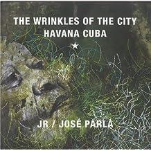Jr & Jose Parla: Wrinkles of the City, Havana, Cuba by Jose Parla (2012-09-01)