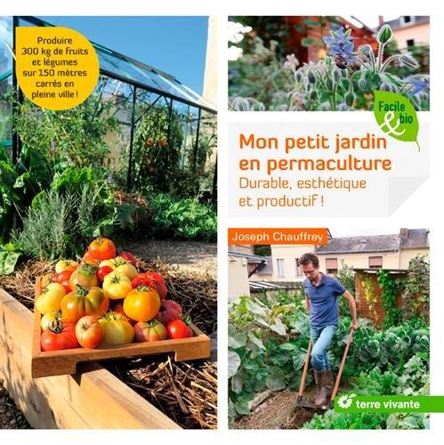 Mon petit jardin en permaculture : Durable, esthétique et productif ! par Joseph Chauffrey